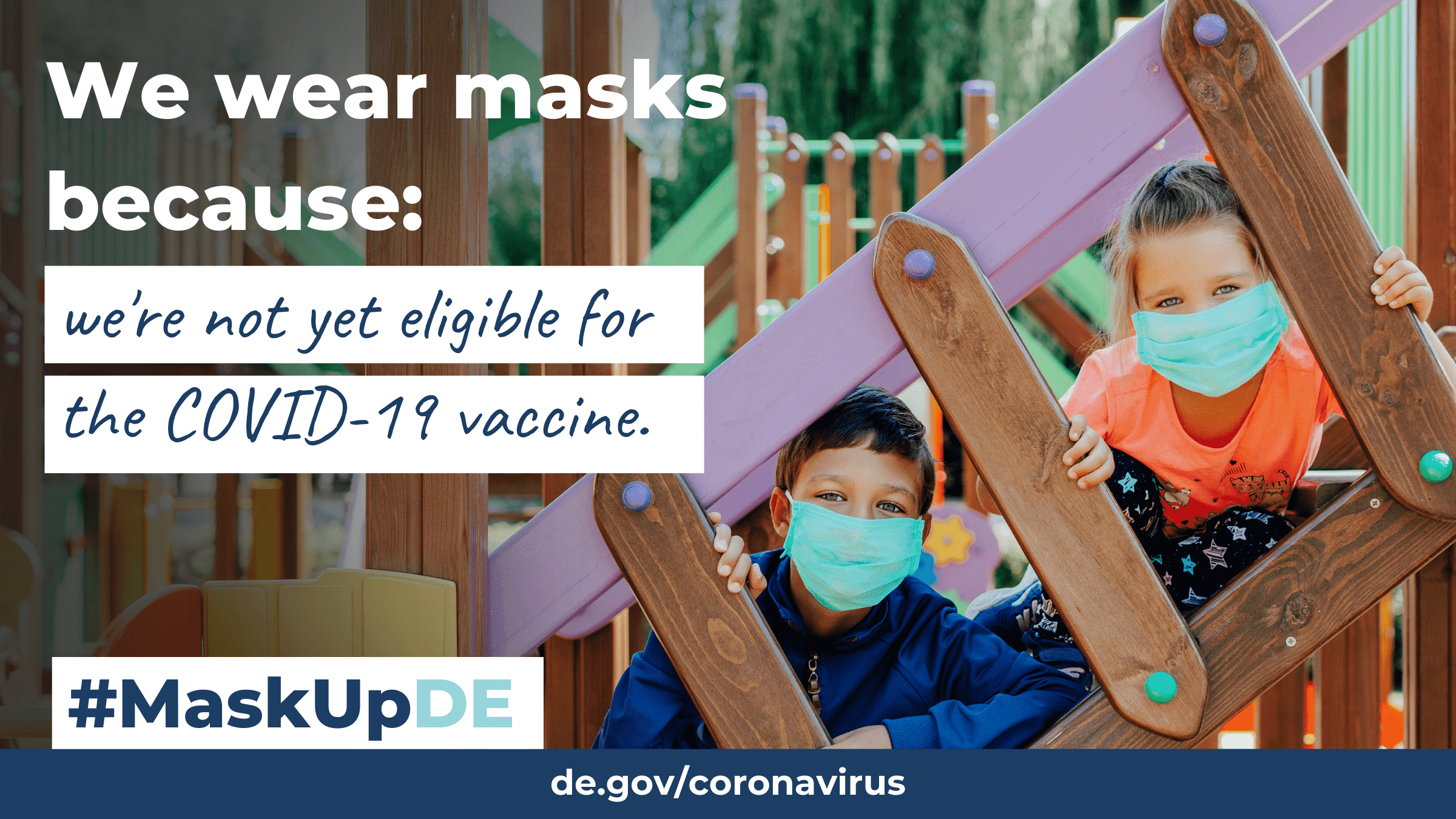 """Two young children in a park wearing face masks. The graphic elements read: """"We wear masks because: we're not yet eligible for the COVID-19 vaccine."""""""