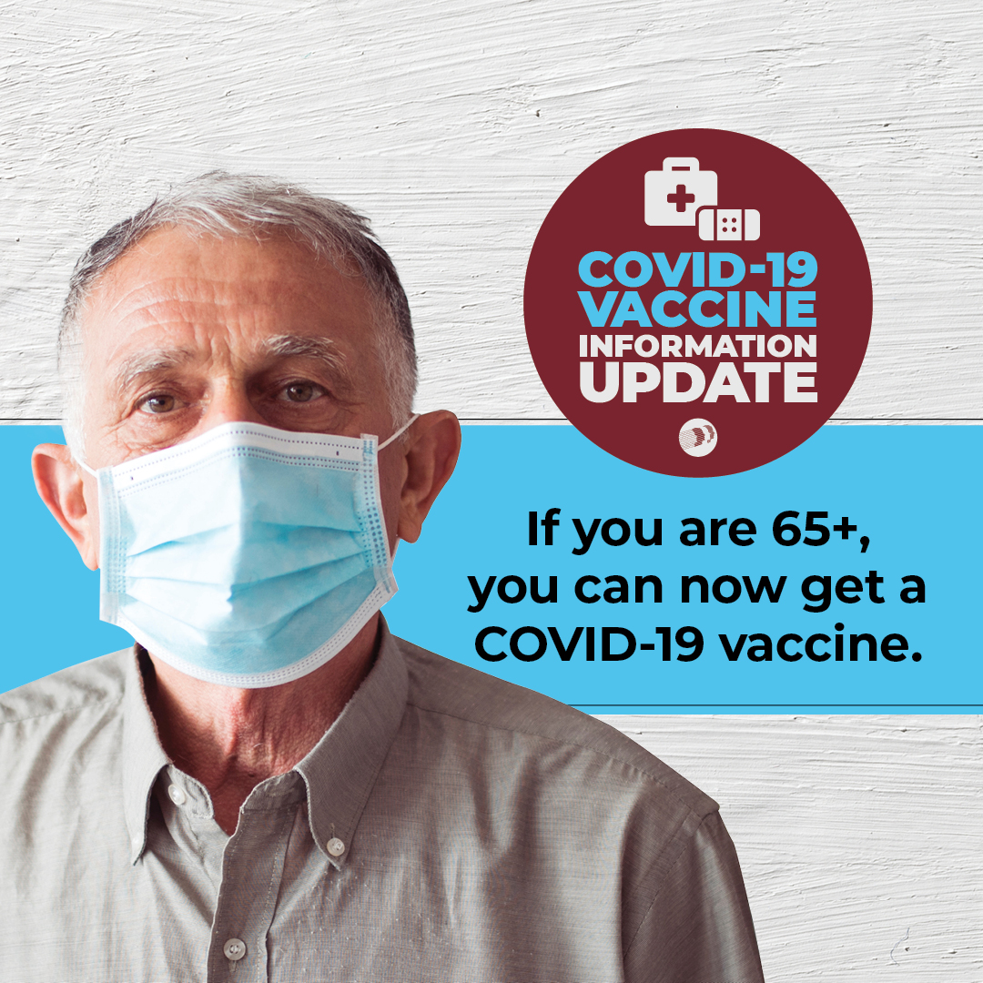 If you are 65+, you can now get a COVID-19 Vaccine