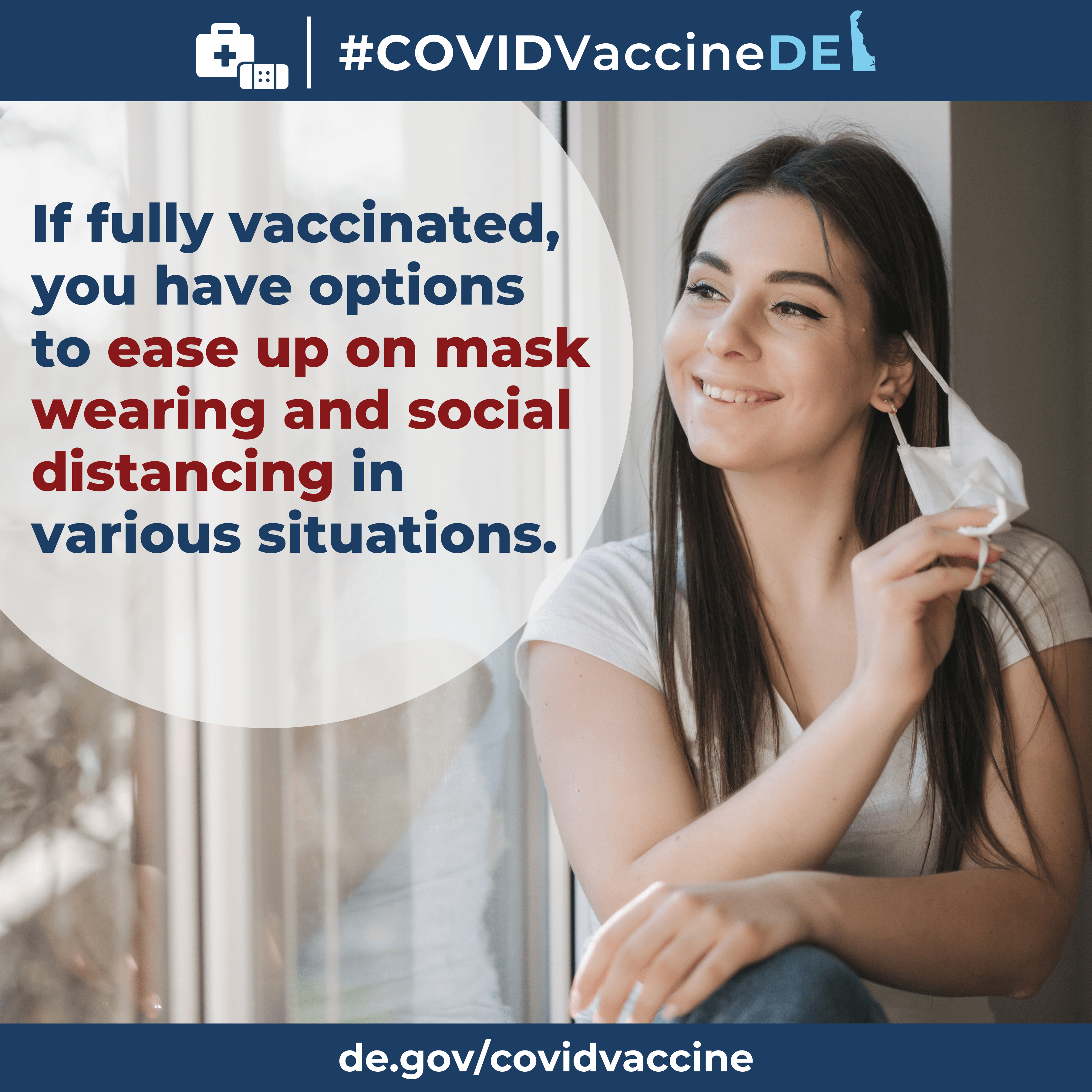 """A woman smiling while pulling off her mask indoors. The graphic elements read: """"If fully vaccinated, you have options to ease up on mask wearing and social distancing in various sitations."""" Visit de.gov/coronavirus for more information."""