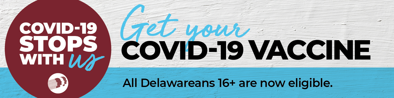 Get your COVID-19 Vaccine. All Delawareans 16+ are now eligible.