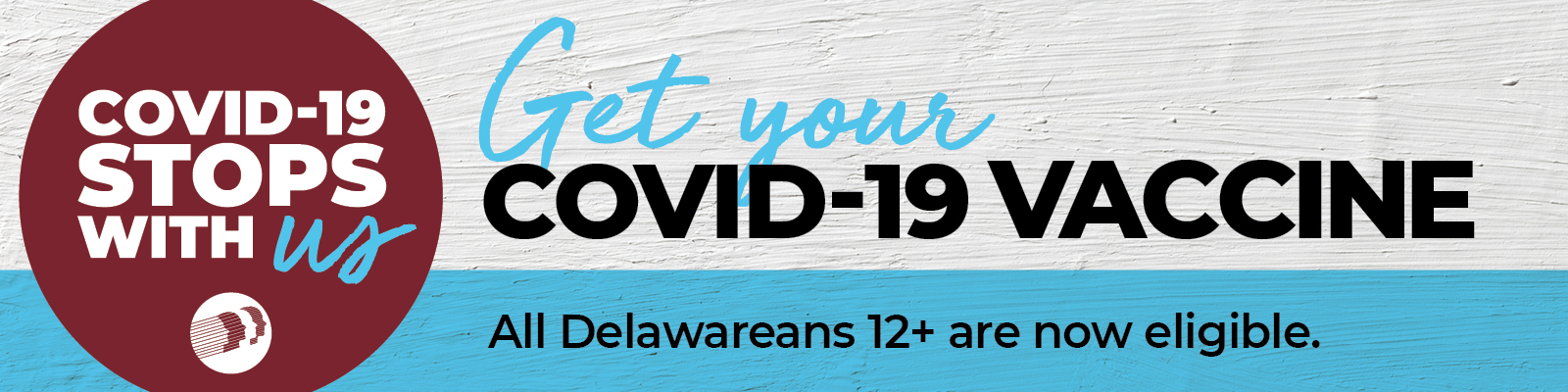 Get your COVID-19 Vaccine. All Delawareans 12+ are now eligible.