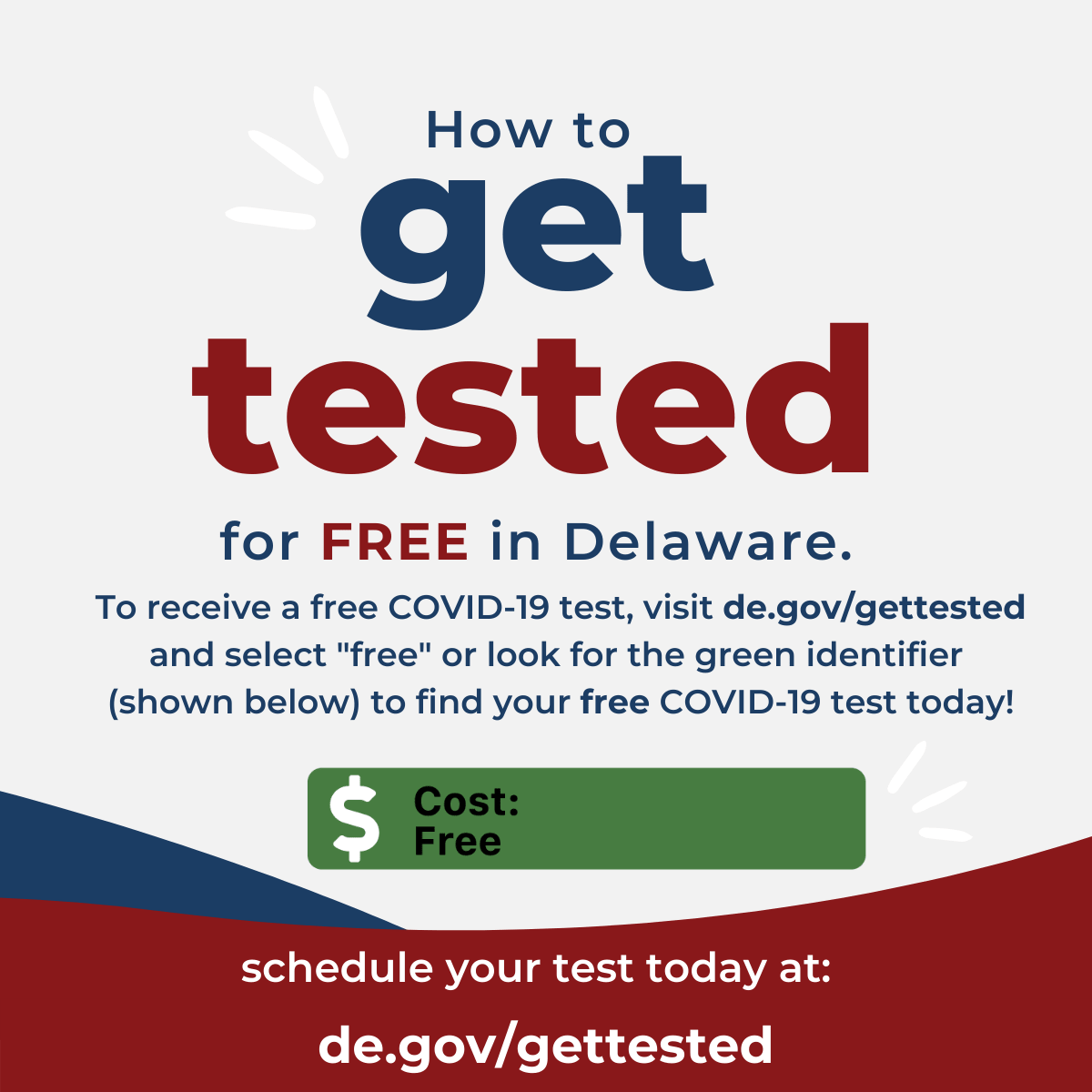 """How to get tested for free in Delaware. To receive a free COVID-19 test, visit de.gov/gettested and select """"free"""" or look for the green identifier to find your free COVID-19 test today!"""